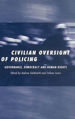 The Civilian Oversight of Policing: Governance, Democracy and Human Rights