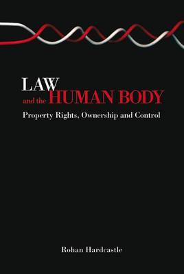 Law and the Human Body: Property Rights, Ownership and Control