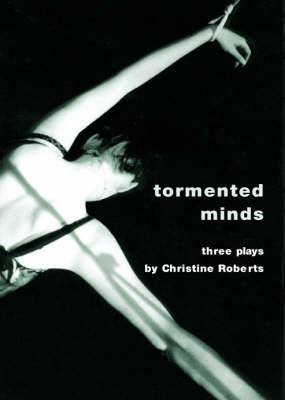 Tormented Minds: Three Plays:  Ceremonial Kisses   Shading the Crime   The Maternal Cloister