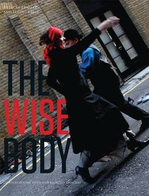 The Wise Body: Conversations with Experienced Dancers