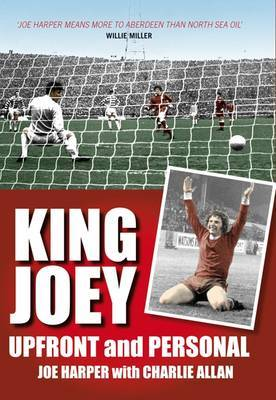 King Joey: Joe Harper Up Front and Personal