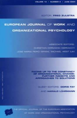Facing Up to the Constancy of Organizational Change: Further Insights and Approaches to Solutions: A Special Issue of the European Journal of Work and Organizational Psychology: v.13, no. 2