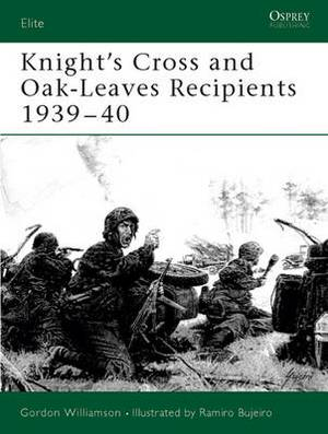 Knight's Cross Recipients: Knight's Cross and Oakleaves,1939-40: v. 1
