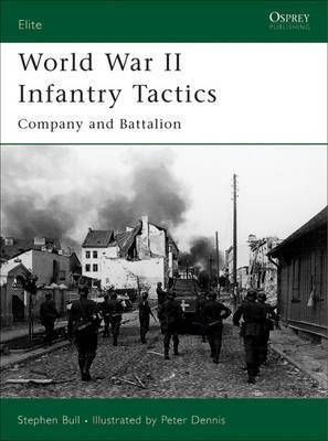 World War II Infantry Tactics: v. 2: Company and Battalion