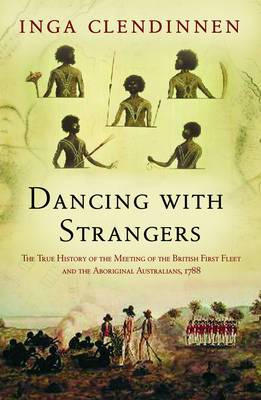Dancing with Strangers: The True History of the Meeting of the British First Fleet and the Aboriginal Australians, 1788