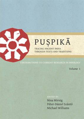 Puspika: Tracing Ancient India Through Texts and Traditions: Contributions to Current Research in Indology: Volume 1: Proceedings of the First International Indology Graduate Research Symposium (September 2009, Oxford)
