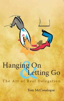 Hanging on and Letting Go: The Art of Delegation