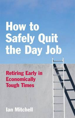 How to (safely) Quit the Day Job: Life Change Strategies for Economically Tough Times