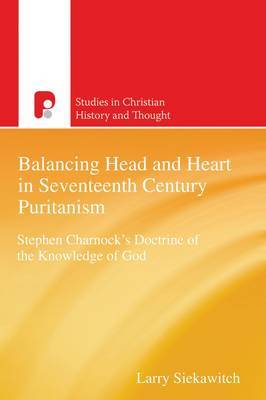 Balancing Head and Heart in Seventeenth Century Puritanism: Stephen Charnock's Doctrine of the Knowledge of God