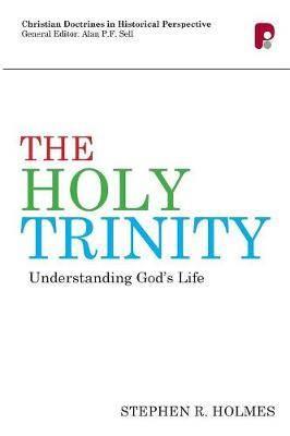 The Holy Trinity: Understanding God's Life: Understanding God's Life