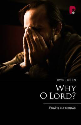 Why O Lord? Praying Our Sorrows: Praying Our Sorrows