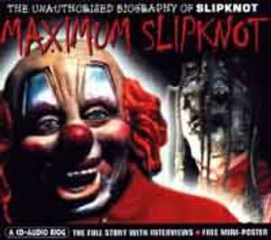 Maximum  Slipnot : The Unauthorised Biography of  Slipnot