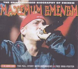 Maximum Eminem: The Unauthorised Biography of Eminem