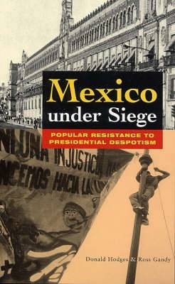 Mexico Under Siege: Popular Resistance to Presidential Despotism