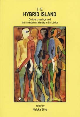 The Hybrid Island: Culture Crossings and the Invention of Identity in Sri Lanka
