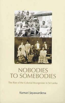 Nobodies to Somebodies: The Rise of the Colonial Bourgeoisie in Sri Lanka