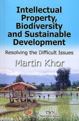 Intellectual Property, Biodiversity and Sustainable Development: Resolving the Difficult Issues