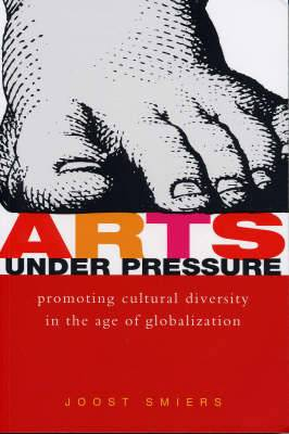 Arts Under Pressure: Promoting Cultural Diversity in the Age of Globalization