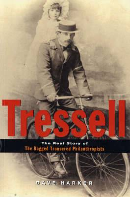 Tressell: The Real Story of the  Ragged Trousered Philanthropists