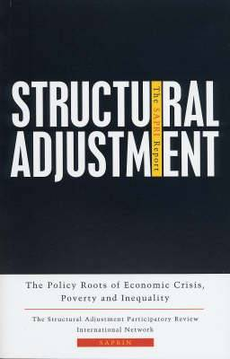 Structural Adjustment: The SAPRI Report: The Policy Roots of Economic Crisis, Poverty and Inequality
