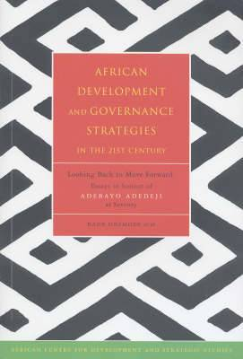 African Development and Governance Strategies in the 21st Century: Looking Back to Move Forward: Essays in honour of Adebayo Adedeji at Seventy