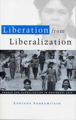 Liberation from Liberalization: Gender and Globalization in South East Asia