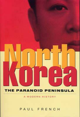 North Korea: The Paranoid Peninsula - A Modern History