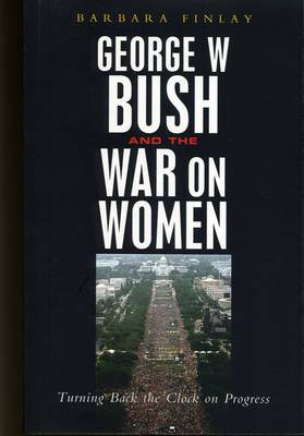 George W.Bush and the War on Women: Turning Back the Clock on Progress