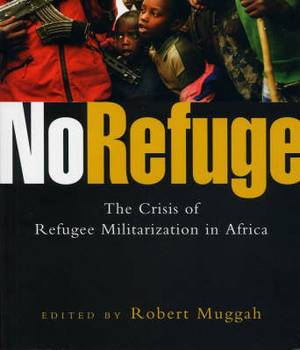 No Refuge: The Crisis of Refugee Militarization in Africa