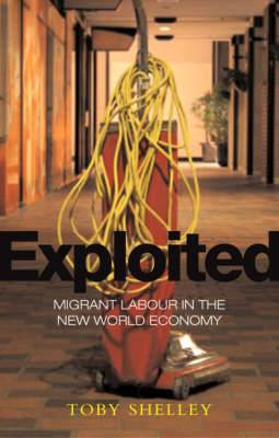 Exploited: Migrant Labour in the New Global Economy