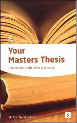Your Masters Thesis: How to Plan, Draft, Write and Revise