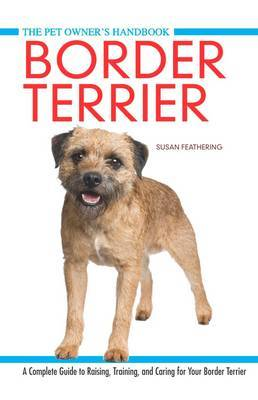 Border Terrier: A Complete Guide to Raisin, Training, and Caring for Your Border Terrier