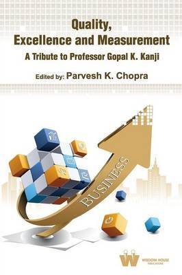 Quality, Excellence and Measurement a Tribute to Professor Gopal K. Kanji