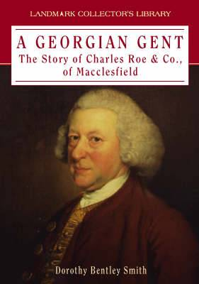 A Georgian Gent: The Life and Times of Charles Roe
