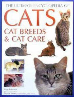 Ultimate Encyclopedia of Cats: Cat Breeds and Cat Care