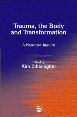 Trauma, the Body and Transformation: A Narrative Inquiry