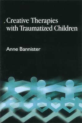 Creative Therapies with Traumatised Children