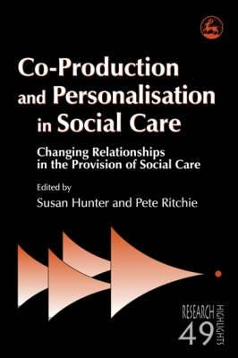Co-Production and Personalisation in Social Care: Changing Relationships in the Provision of Social Care