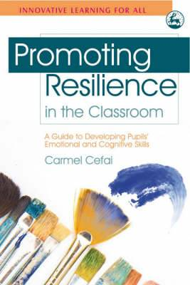 Promoting Resilience in the Classroom: A Guide to Developing Pupils' Emotional and Cognitive Skills