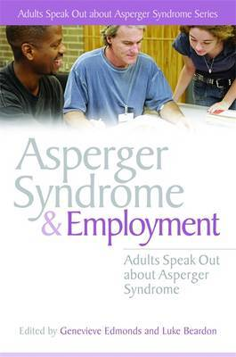 Asperger Syndrome and Employment: Adults Speak out About Asperger Syndrome