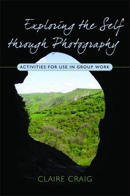 Exploring the Self through Photography: Activities for Use in Group Work