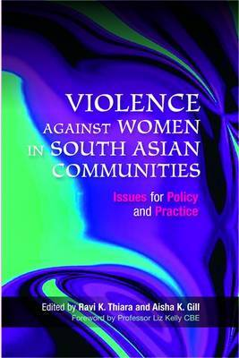 Violence Against Women in South Asian Communities: Issues for Policy and Practice
