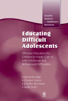 Educating Difficult Adolescents: Effective Education for Children in Public Care or with Emotional and Behavioural Difficulties