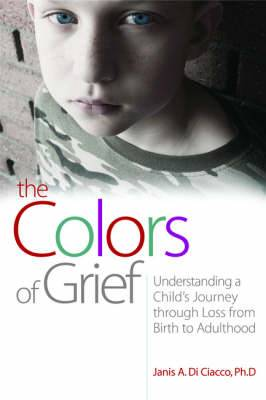 The Colors of Grief: Understanding a Child's Journey Through Loss from Birth to Adulthood