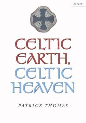 Celtic Earth, Celtic Heaven: Saints and Heroes of the Powys Borderland