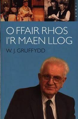 O Ffair Rhos i'r Maen Llog - Atgofion W. J. Gruffydd