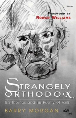 Strangely Orthodox - The Religious Poetry of R. S. Thomas