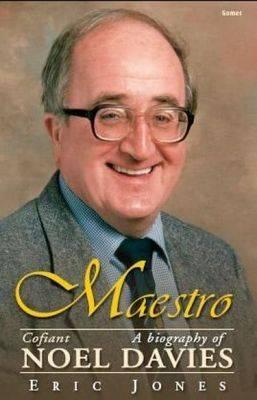 Maestro: Cofiant Noel Davies/a Biography of Noel Davies