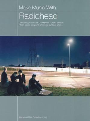 Make Music with Radiohead: (Music, Chords, Lyrics)