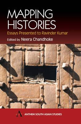 Mapping Histories: Essays Presented to Ravinder Kumar